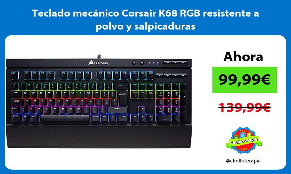 Teclado mecánico Corsair K68 RGB resistente a polvo y salpicaduras