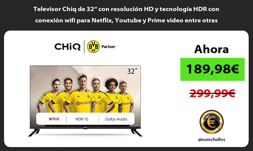 """Televisor Chiq de 32"""" con resolución HD y tecnología HDR con conexión wifi para Netflix Youtube y Prime video entre otras"""