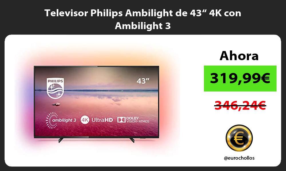 """Televisor Philips Ambilight de 43"""" 4K con Ambilight 3"""