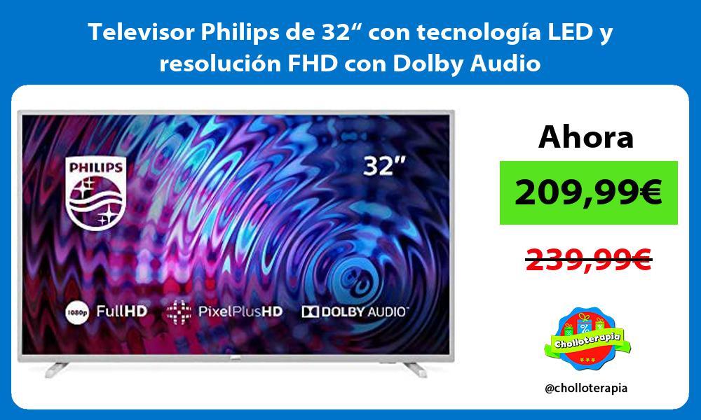 """Televisor Philips de 32"""" con tecnología LED y resolución FHD con Dolby Audio"""
