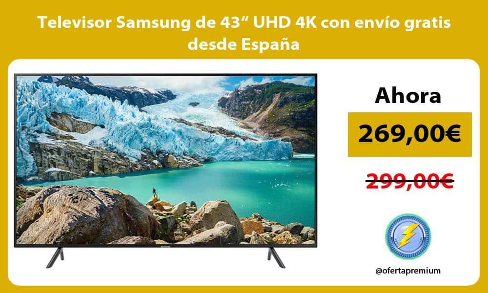 """Televisor Samsung de 43"""" UHD 4K con envío gratis desde España"""