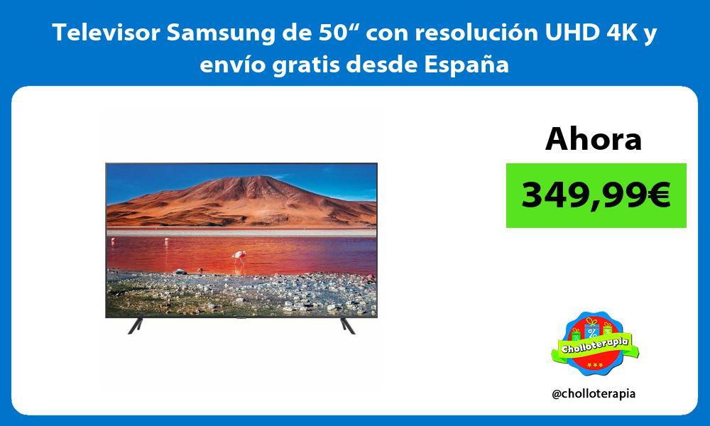 """Televisor Samsung de 50"""" con resolución UHD 4K y envío gratis desde España"""