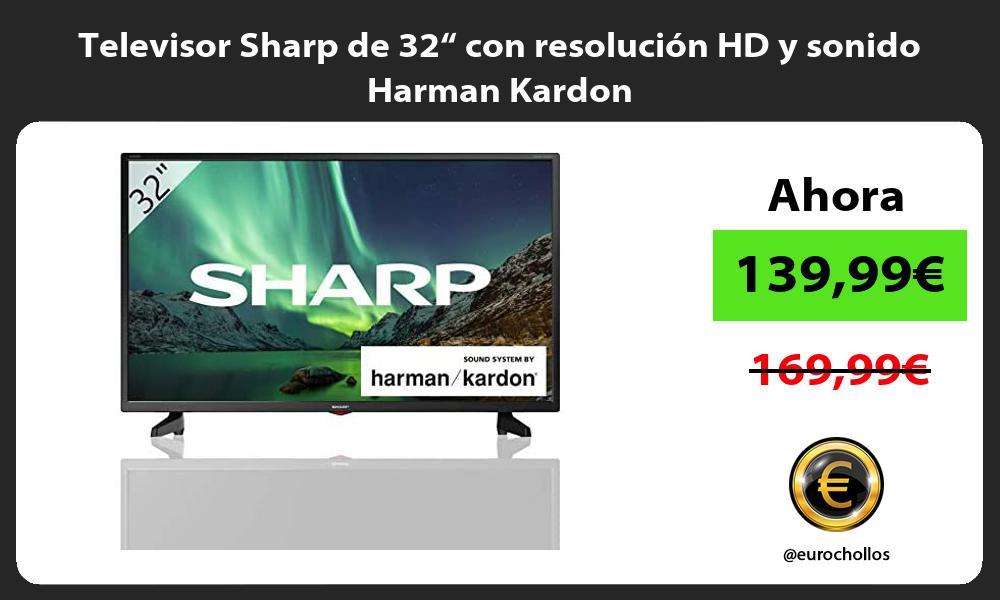 """Televisor Sharp de 32"""" con resolución HD y sonido Harman Kardon"""