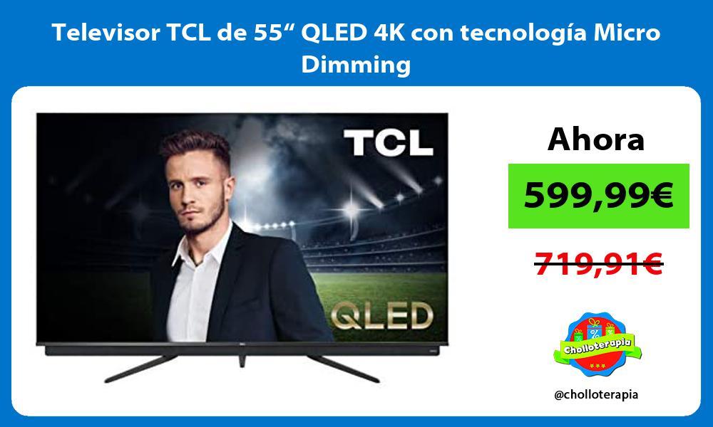"""Televisor TCL de 55"""" QLED 4K con tecnología Micro Dimming"""