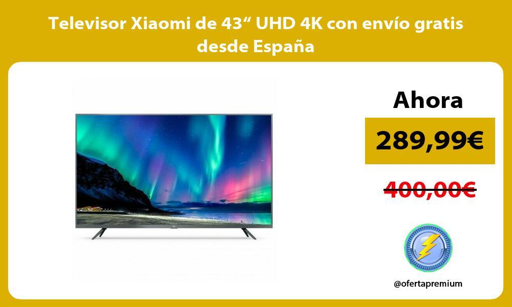 """Televisor Xiaomi de 43"""" UHD 4K con envío gratis desde España"""