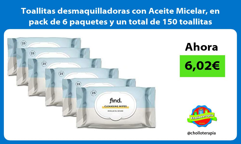 Toallitas desmaquilladoras con Aceite Micelar en pack de 6 paquetes y un total de 150 toallitas