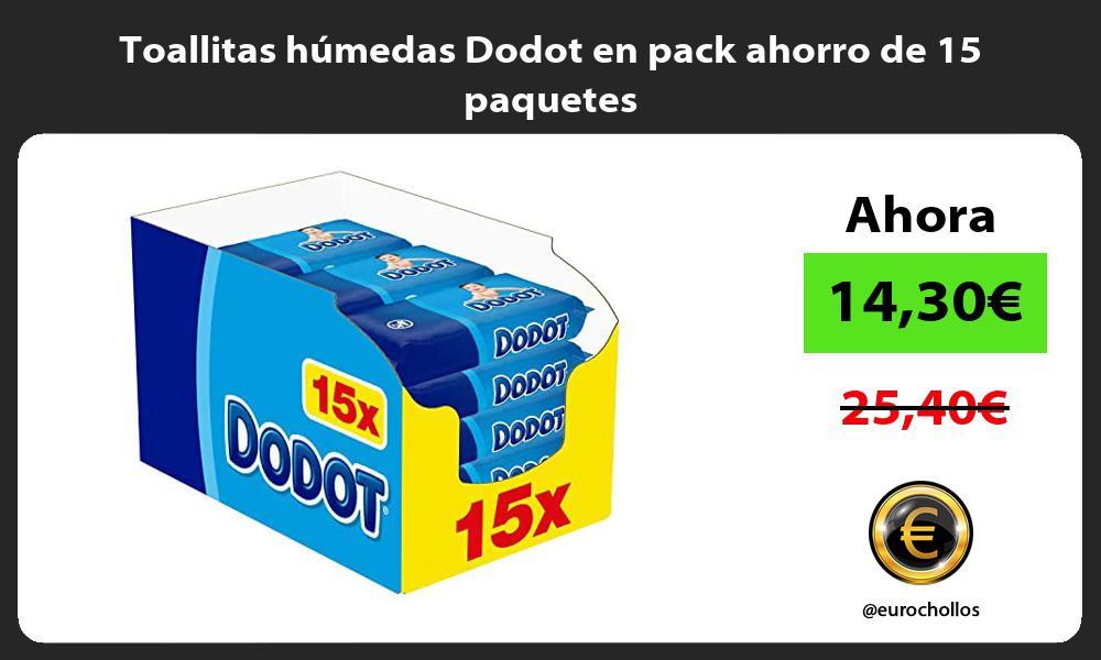Toallitas húmedas Dodot en pack ahorro de 15 paquetes