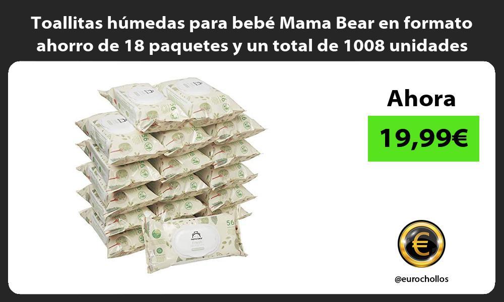 Toallitas húmedas para bebé Mama Bear en formato ahorro de 18 paquetes y un total de 1008 unidades