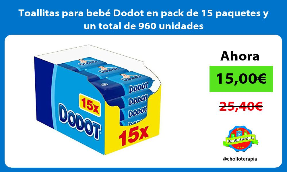 Toallitas para bebé Dodot en pack de 15 paquetes y un total de 960 unidades