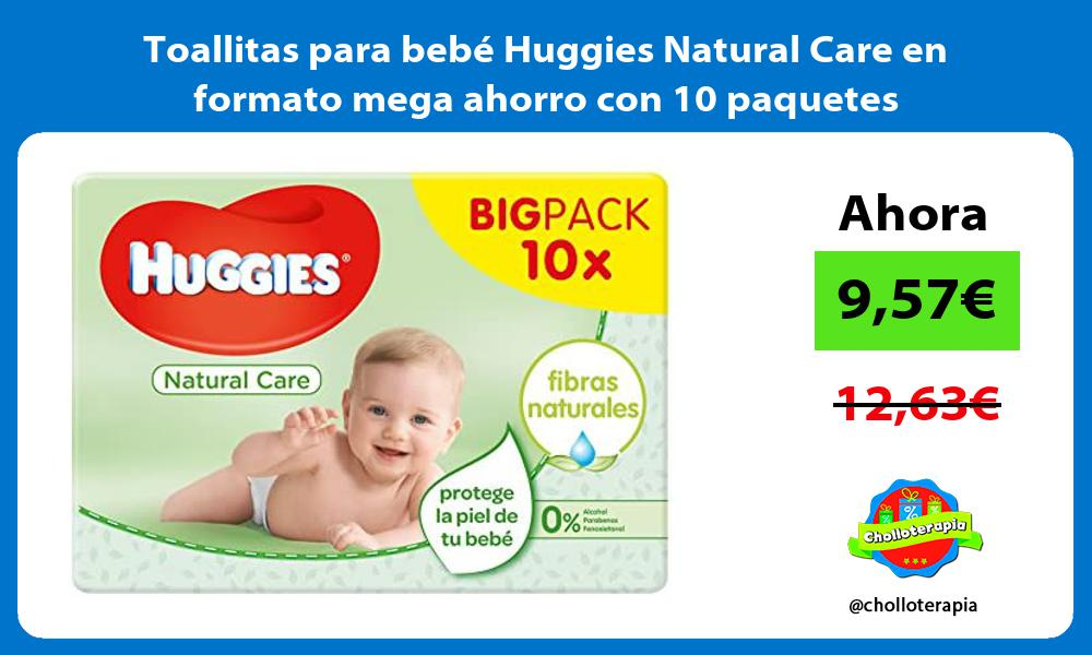 Toallitas para bebé Huggies Natural Care en formato mega ahorro con 10 paquetes