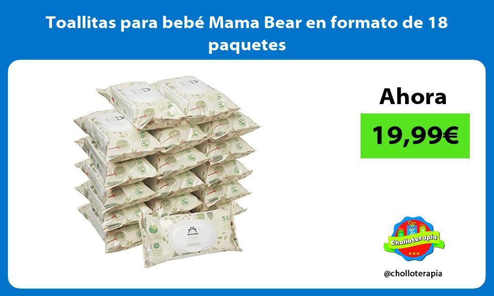 Toallitas para bebé Mama Bear en formato de 18 paquetes