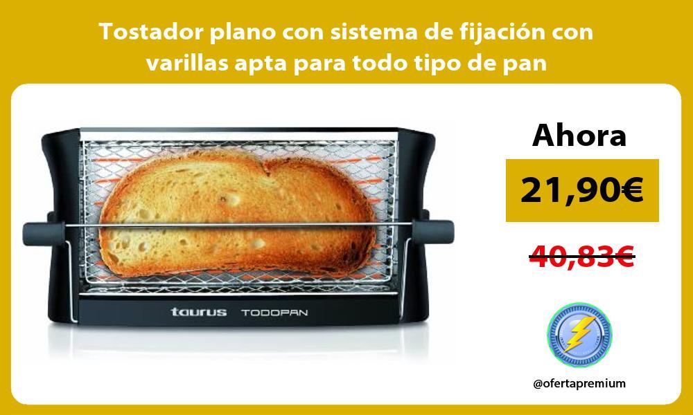 Tostador plano con sistema de fijación con varillas apta para todo tipo de pan