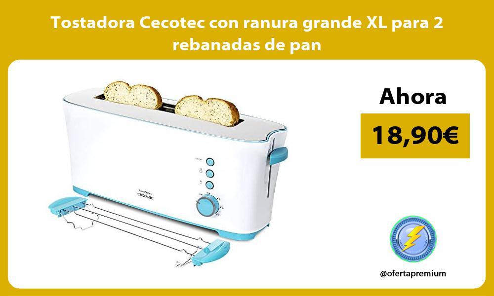 Tostadora Cecotec con ranura grande XL para 2 rebanadas de pan