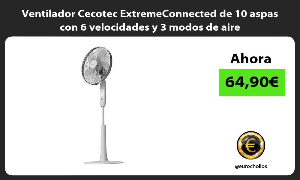 Ventilador Cecotec ExtremeConnected de 10 aspas con 6 velocidades y 3 modos de aire
