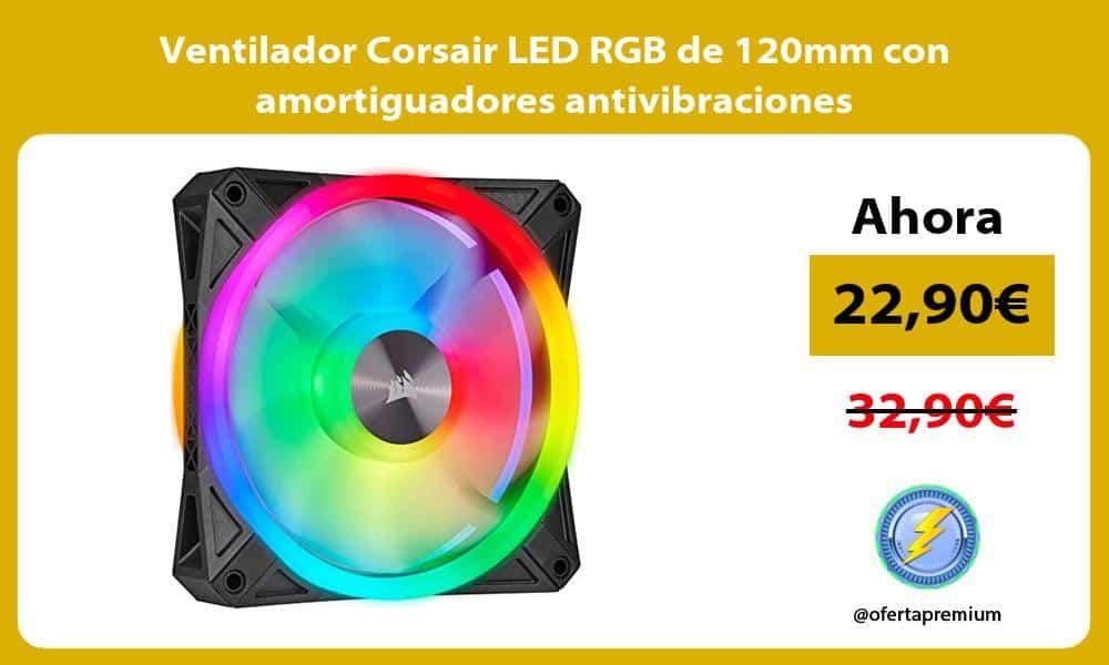 Ventilador Corsair LED RGB de 120mm con amortiguadores antivibraciones