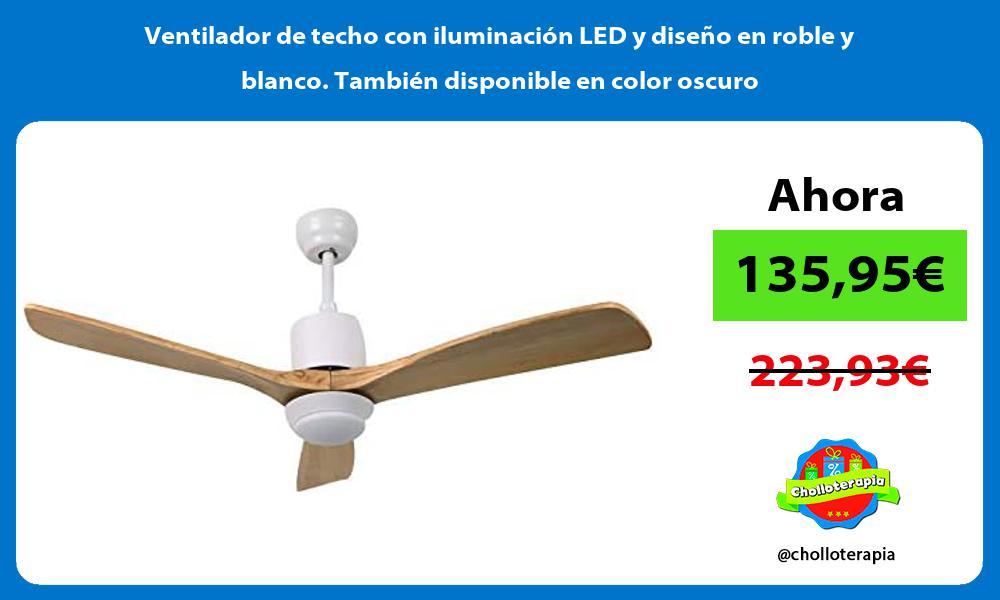 Ventilador de techo con iluminación LED y diseño en roble y blanco También disponible en color oscuro