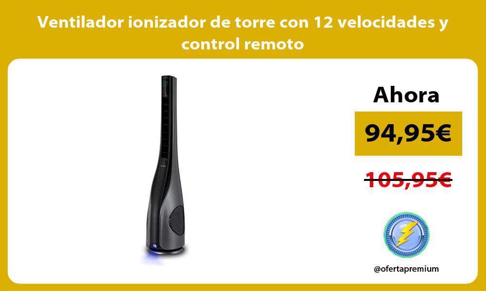 Ventilador ionizador de torre con 12 velocidades y control remoto