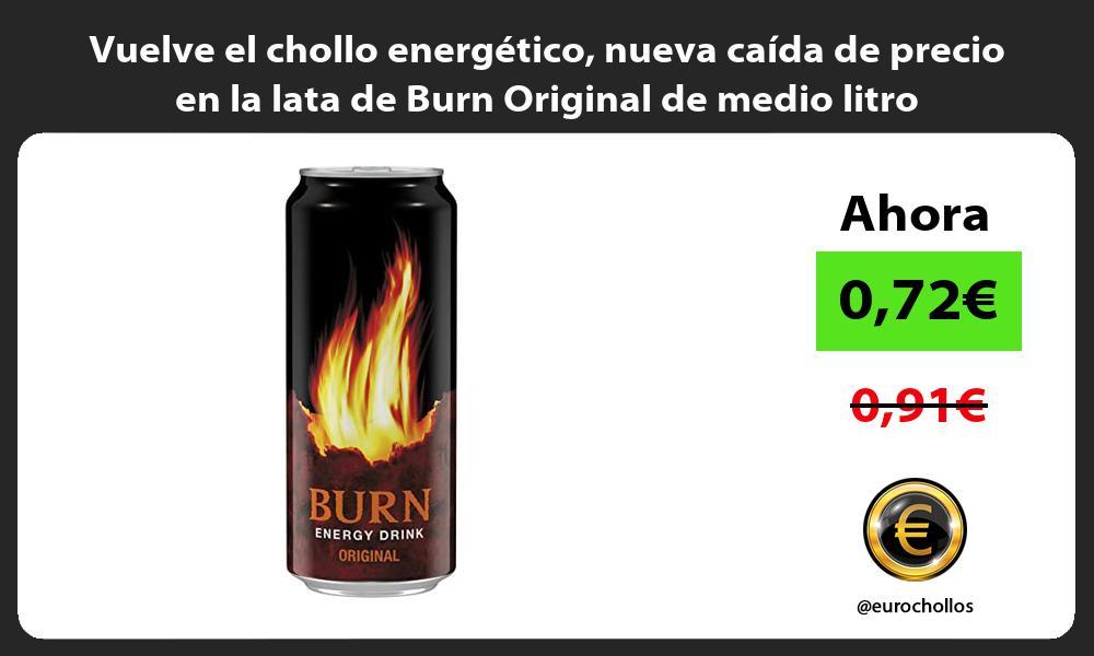 Vuelve el chollo energético nueva caída de precio en la lata de Burn Original de medio litro