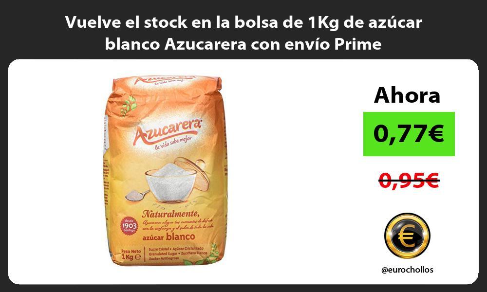 Vuelve el stock en la bolsa de 1Kg de azúcar blanco Azucarera con envío Prime