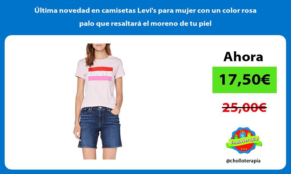 ltima novedad en camisetas Levis para mujer con un color rosa palo que resaltará el moreno de tu piel