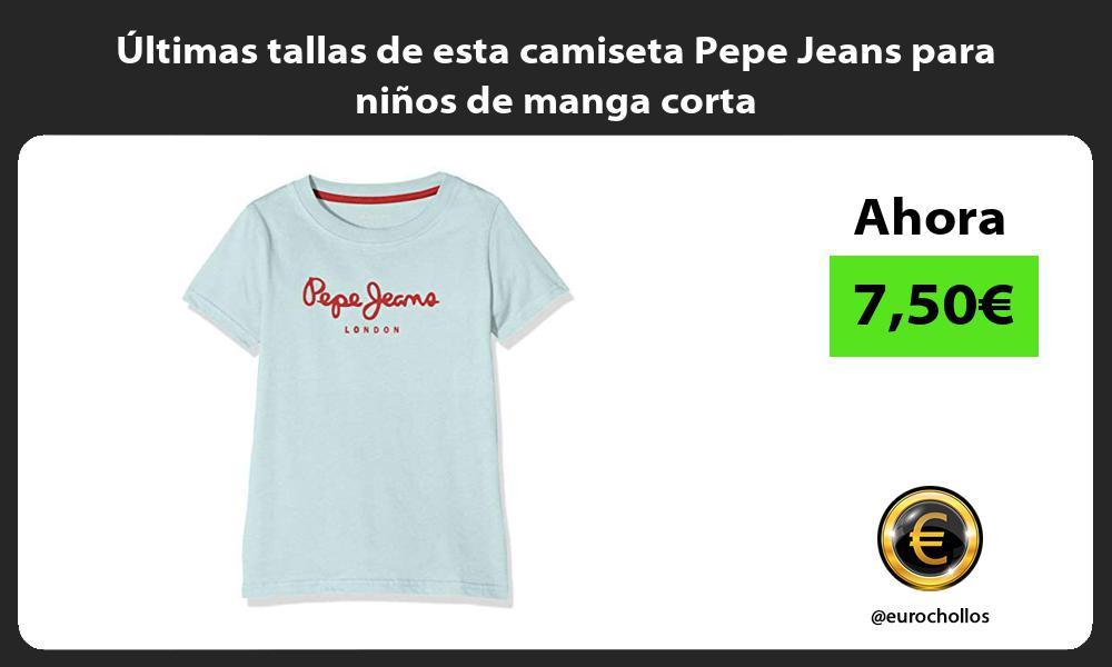 ltimas tallas de esta camiseta Pepe Jeans para niños de manga corta