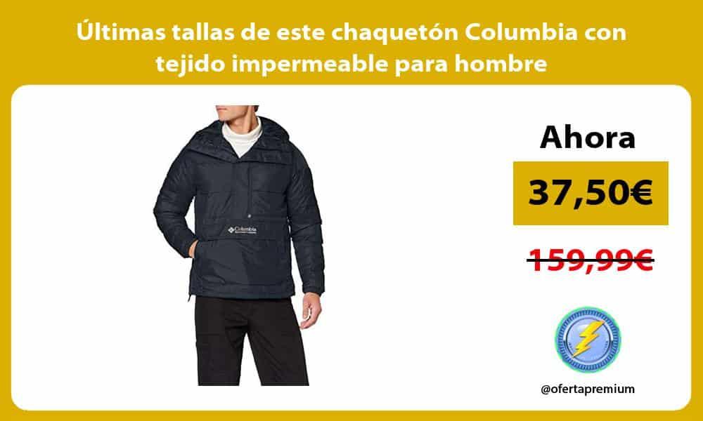 ltimas tallas de este chaquetón Columbia con tejido impermeable para hombre