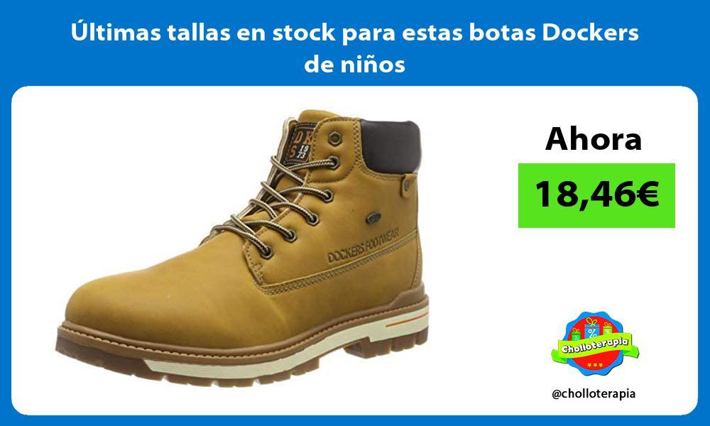 ltimas tallas en stock para estas botas Dockers de niños