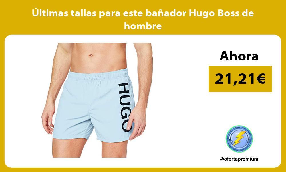 ltimas tallas para este bañador Hugo Boss de hombre