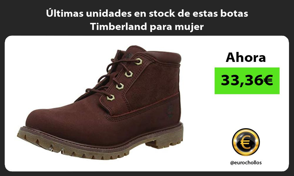 ltimas unidades en stock de estas botas Timberland para mujer