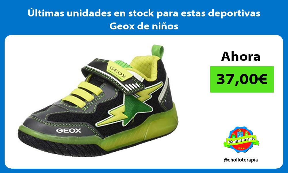 ltimas unidades en stock para estas deportivas Geox de niños
