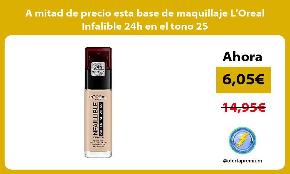 A mitad de precio esta base de maquillaje LOreal Infalible 24h en el tono 25