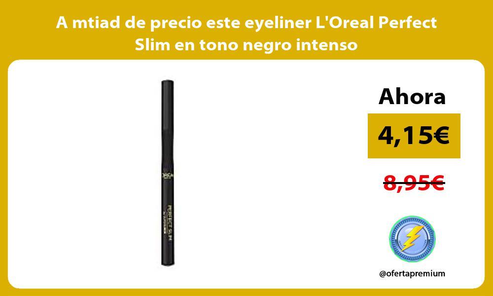 A mtiad de precio este eyeliner LOreal Perfect Slim en tono negro intenso