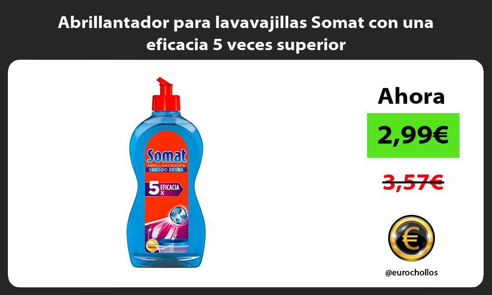 Abrillantador para lavavajillas Somat con una eficacia 5 veces superior