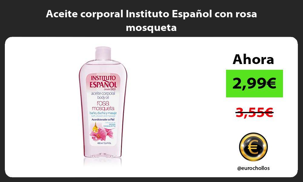 Aceite corporal Instituto Español con rosa mosqueta