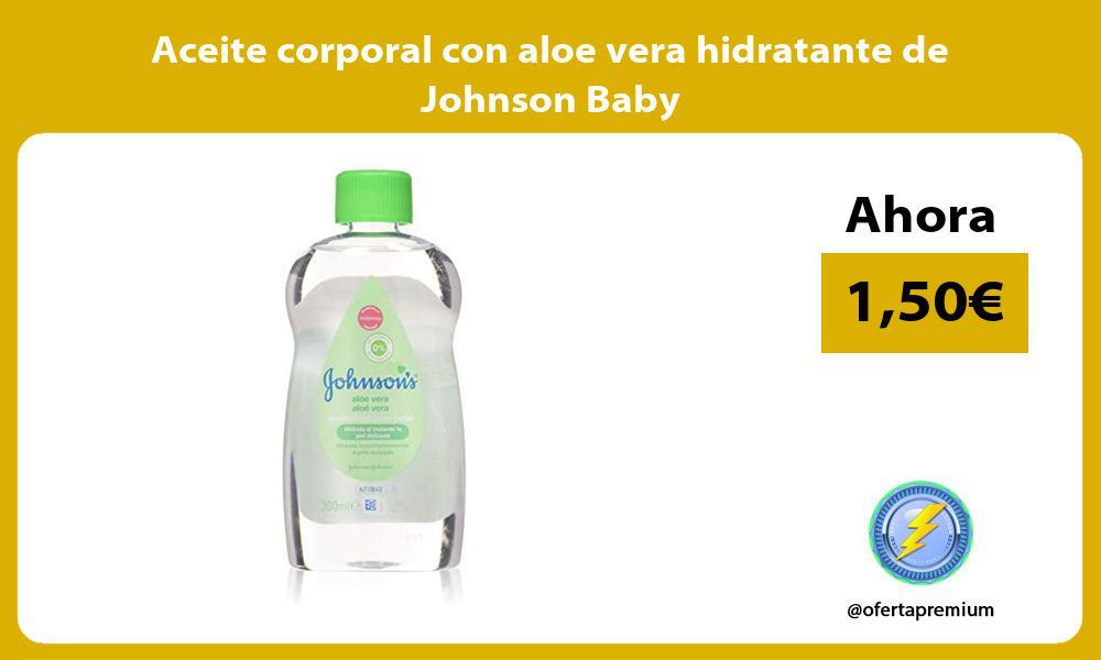 Aceite corporal con aloe vera hidratante de Johnson Baby