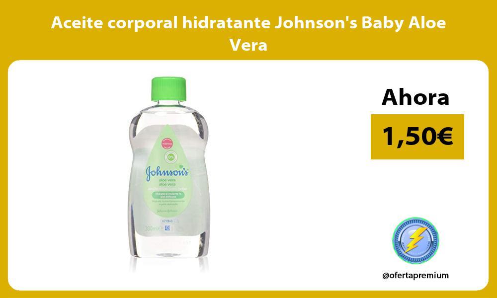 Aceite corporal hidratante Johnsons Baby Aloe Vera