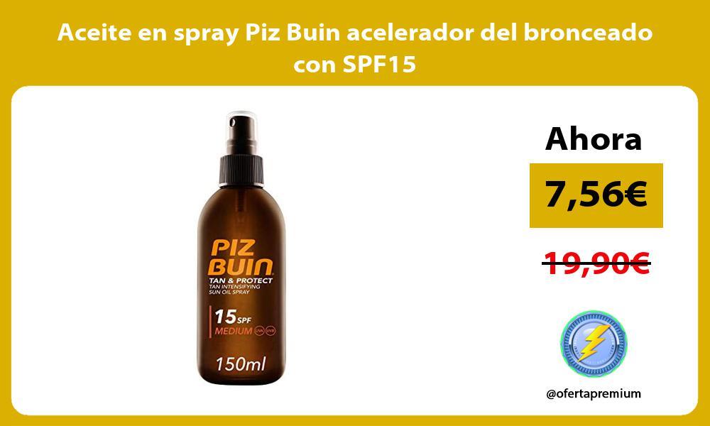 Aceite en spray Piz Buin acelerador del bronceado con SPF15