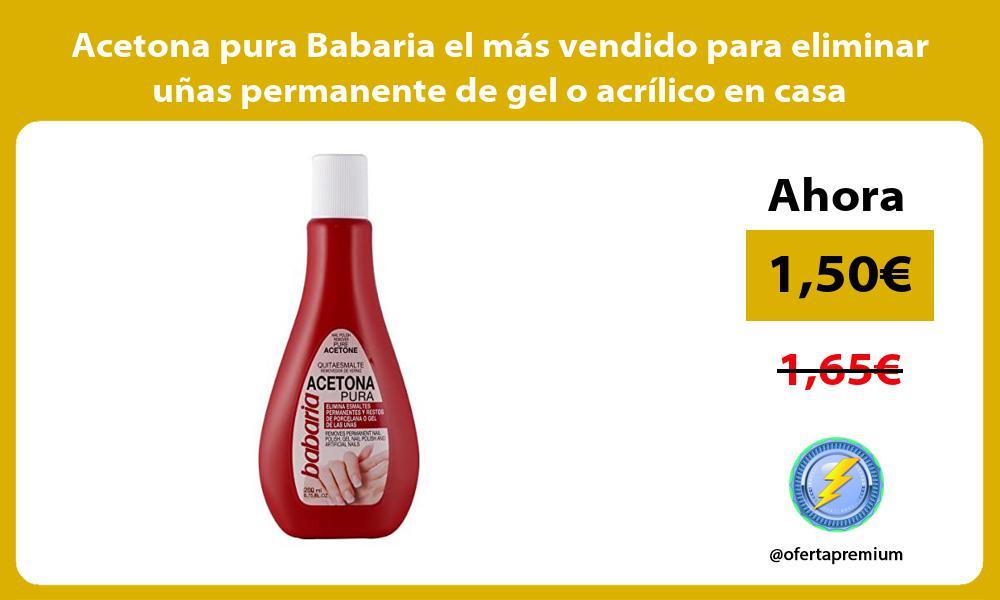 Acetona pura Babaria el más vendido para eliminar uñas permanente de gel o acrílico en casa