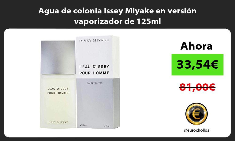 Agua de colonia Issey Miyake en versión vaporizador de 125ml