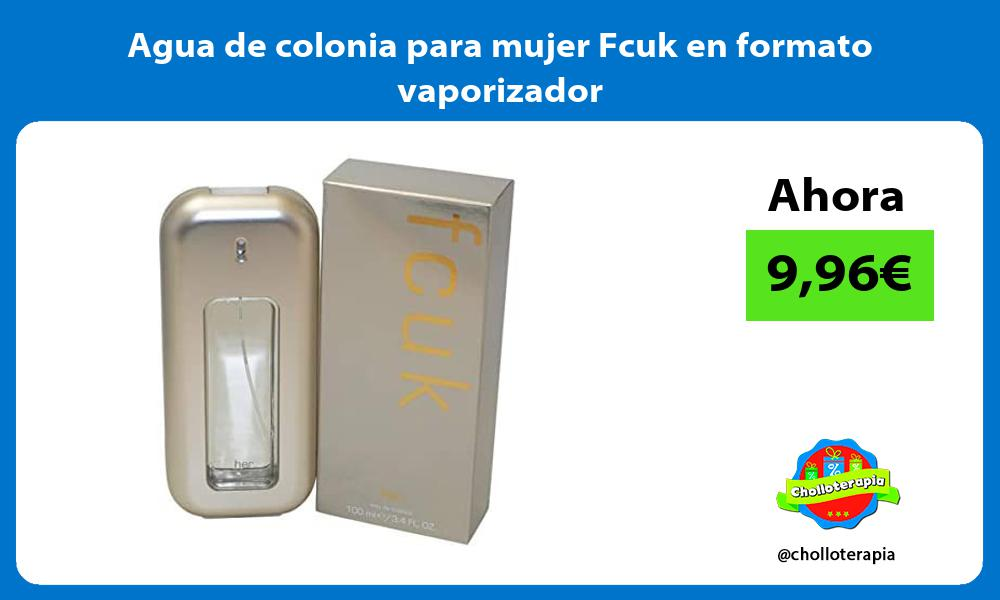 Agua de colonia para mujer Fcuk en formato vaporizador