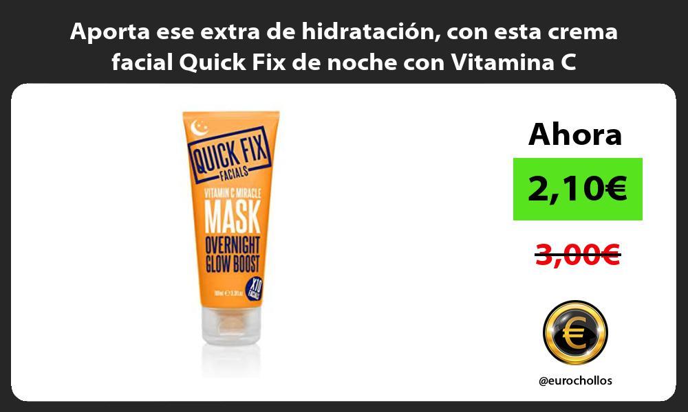 Aporta ese extra de hidratación con esta crema facial Quick Fix de noche con Vitamina C