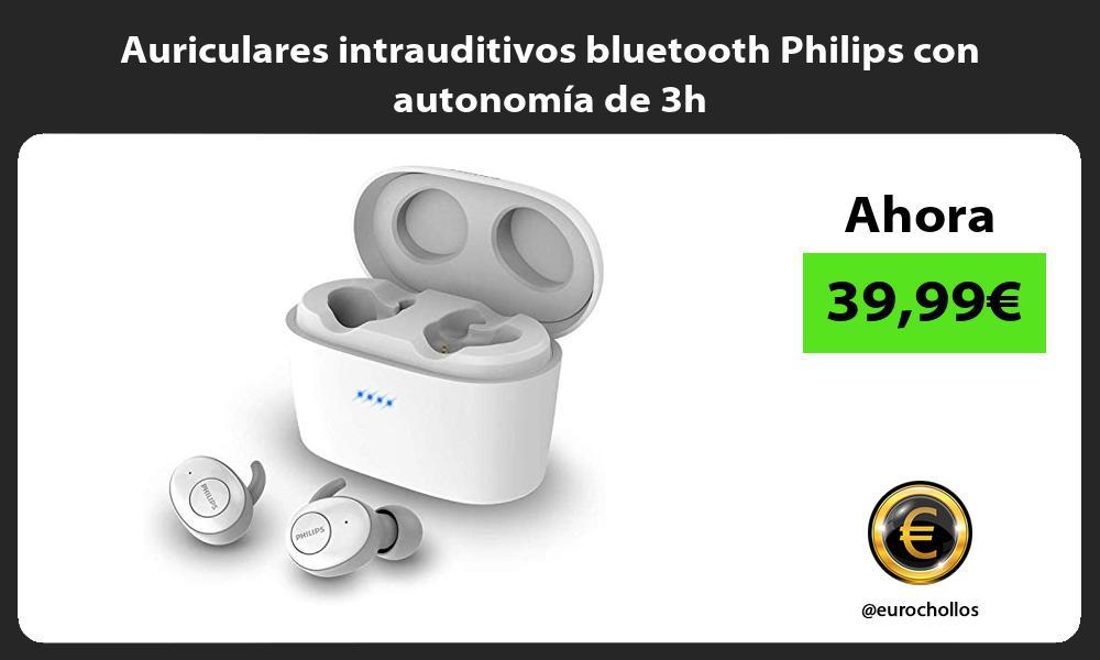 Auriculares intrauditivos bluetooth Philips con autonomía de 3h