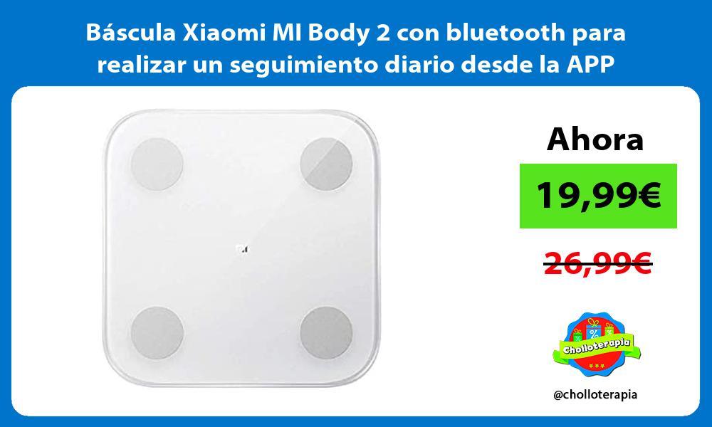 Báscula Xiaomi MI Body 2 con bluetooth para realizar un seguimiento diario desde la APP