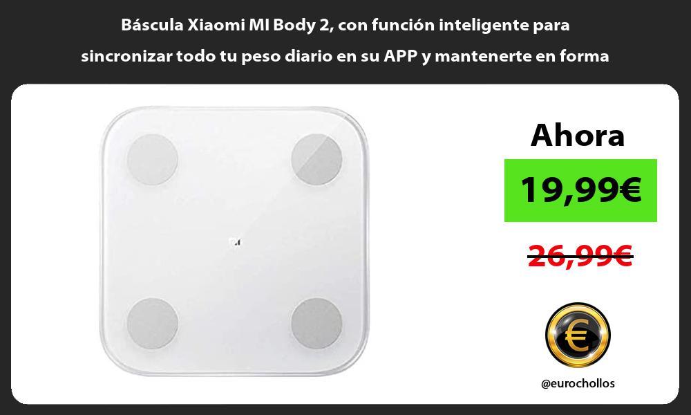 Báscula Xiaomi MI Body 2 con función inteligente para sincronizar todo tu peso diario en su APP y mantenerte en forma