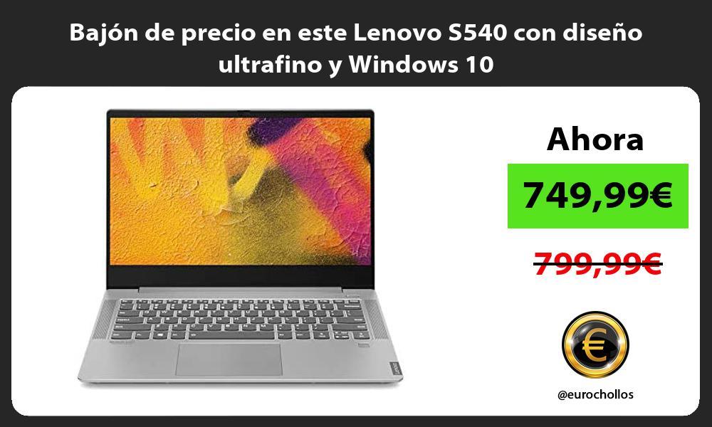 Bajón de precio en este Lenovo S540 con diseño ultrafino y Windows 10