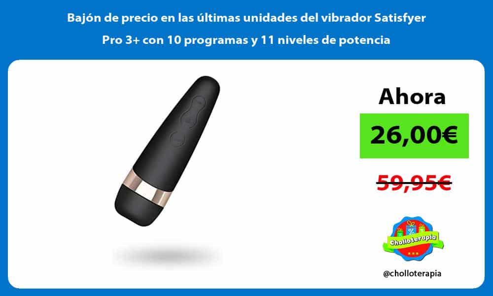 Bajón de precio en las últimas unidades del vibrador Satisfyer Pro 3 con 10 programas y 11 niveles de potencia