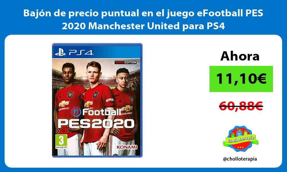 Bajón de precio puntual en el juego eFootball PES 2020 Manchester United para PS4