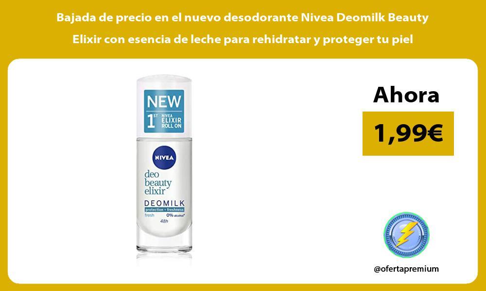Bajada de precio en el nuevo desodorante Nivea Deomilk Beauty Elixir con esencia de leche para rehidratar y proteger tu piel