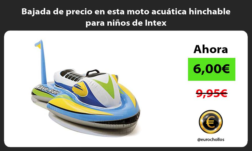 Bajada de precio en esta moto acuática hinchable para niños de Intex