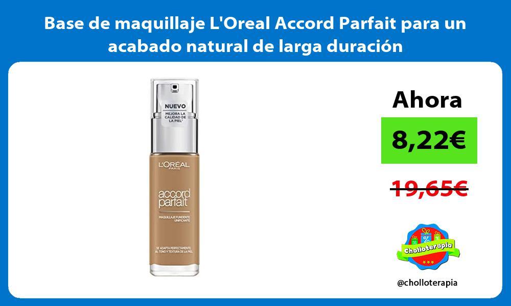 Base de maquillaje LOreal Accord Parfait para un acabado natural de larga duración